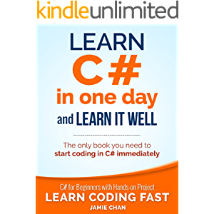 C#: Learn C# in One Day and Learn It Well. C# for Beginners with Hands-on Project. (Learn Coding Fast with Hands-On…