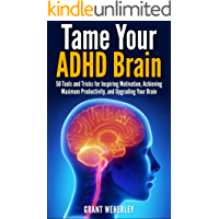 Tame Your ADHD Brain: 50 Tools and Tricks for Inspiring Motivation, Achieving Maximum Productivity, and Upgrading Your Brain (Awesome ADHD Books Book 1)