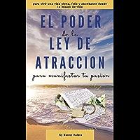 EL PODER DE LA LEY DE ATRACCION PARA MANIFESTAR TU PASION: para vivir una vida plena, feliz y abundante desde tu misión…