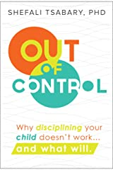Out of Control: Why Disciplining Your Child Doesn't Work... and What Will Kindle Edition