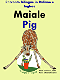 """Racconto Bilingue in Italiano e Inglese: Maiale — Pig (Serie """"Impara l'inglese"""" Vol. 2)"""