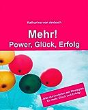 Mehr! Power, Glück, Erfolg: Jetzt durchstarten mit Power-Strategien für mehr Glück und Erfolg