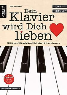 Dein Klavier wird Dich lieben: 19 leichte, mittelleichte und gefühlvolle Klavierstücke für Kinder und