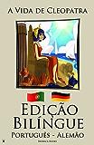 Aprenda Alemão - Edição Bilíngue (Português - Alemão) A Vida de Cleopatra (Portuguese Edition)