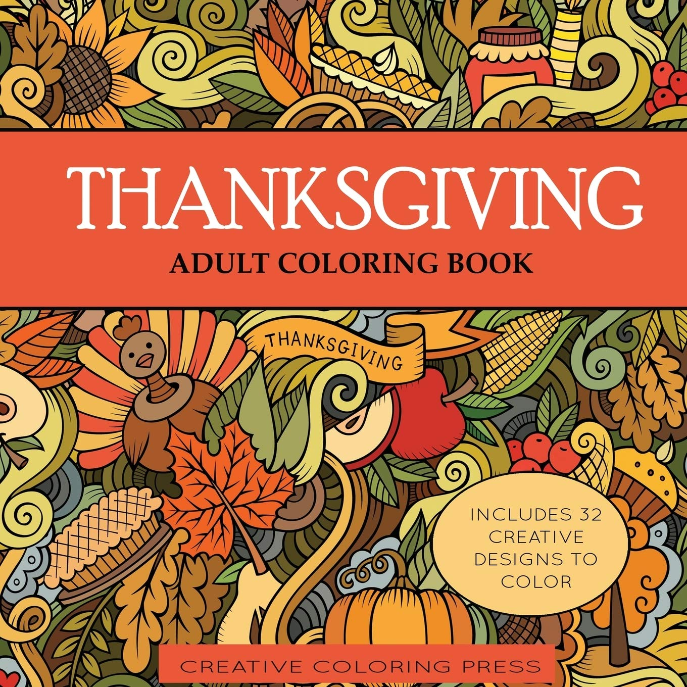 Thanksgiving Adult Coloring Book 32 Thanksgiving Holiday Designs Coloring Pages Adult Coloring Books Creative Coloring 9781942268451 Amazon Com Books
