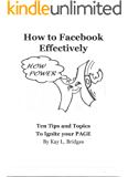 How to Facebook Effectively: Ten Tips and Topics To Ignite your Page