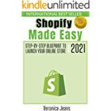 Shopify Made Easy [2021]: The BEST Step-By-Step Blueprint To Launch Your Shopify Store FAST & Make Money Now Online