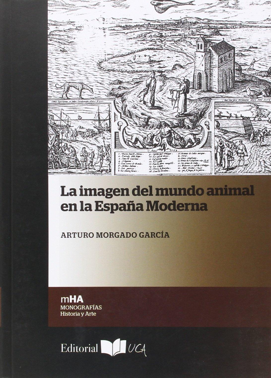 LA IMAGEN DEL MUNDO ANIMAL EN LA ESPAÑA MODERNA: 31 Monografías. Historia y Arte: Amazon.es: Morgado García, Arturo: Libros