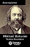 Anarquismo Mikhail Bakunin : Textos Escolhidos (Coleção ANARQUISMO Livro 1)