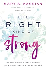 The Right Kind of Strong: Surprisingly Simple Habits of a Spiritually Strong Woman Kindle Edition
