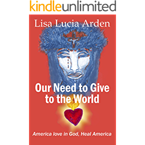 Our Need to Give to the World: America Love in God, Heal America!