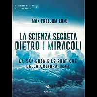 La Scienza Segreta dietro i miracoli: La sapienza e le pratiche della cultura Huna