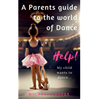 A Parents guide to the world of Dance: Help! My child wants to dance...