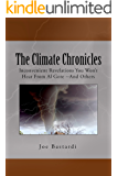 The Climate Chronicles: Inconvenient Revelations You Won't Hear From Al Gore--And Others