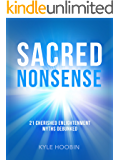 Sacred Nonsense: 21 Cherished Enlightenment Myths Debunked