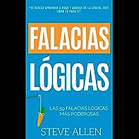 Falacias lógicas: Las 59 falacias lógicas más poderosas con ejemplos y descripciones simples de comprender: Aprende a…