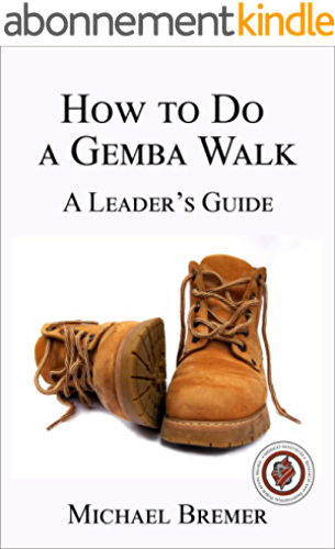 How to Do a Gemba Walk: Coaching Gemba Walkers (English Edition)