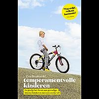 Temperamentvolle kinderen: zo geef je het beste aan gevoelige, intense kinderen met een sterke eigen wil