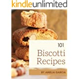 101 Biscotti Recipes: Everything You Need in One Biscotti Cookbook!