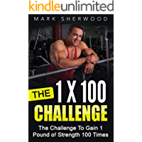 The 1 x 100 Challenge: The Challenge To Gain 1 Pound of Strength 100 Times