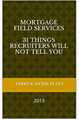 Mortgage Field Services: 31 Things Recruiters Will Not Tell You Kindle Edition