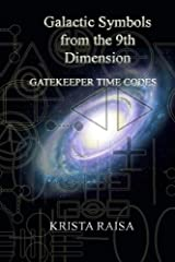 Galactic Symbols from the 9th Dimension: Gatekeeper Time Codes Kindle Edition