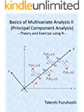 Basics of Multivariate Analysis II (Principal Component Analysis): Theory and Exercise using R (English Edition)