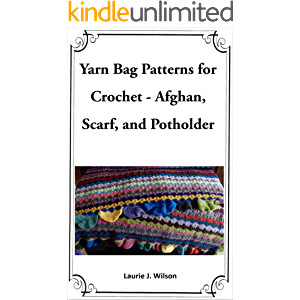 Yarn Bag Patterns for Crochet - Afghan, Scarf, and Potholder