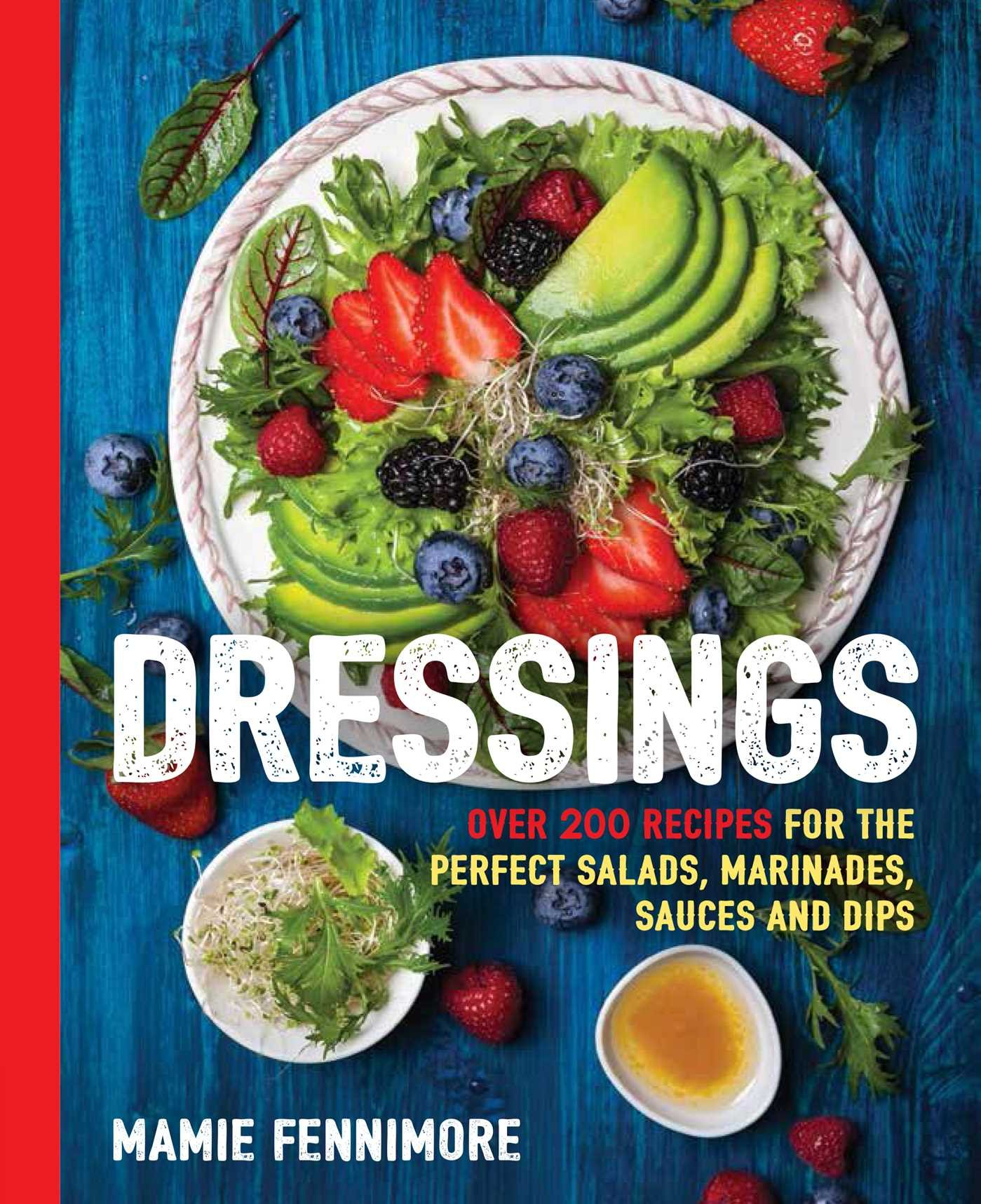 Dressings: Over 200 Recipes for the Perfect Salads, Marinades, Sauces, and Dips (The Art of Entertaining)