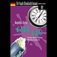Einfach Deutsch lesen: Café Leo - Kurzroman - Niveau: anspruchsvoll - With English vocabulary list (German Edition)