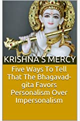 Five Ways To Tell That The Bhagavad-gita Favors Personalism Over Impersonalism (Bhakti Articles Book 2) Kindle Edition