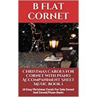 Christmas Carols for Cornet with Piano Accompaniment Sheet Music - Book 1: 10 Easy Christmas Carols For Solo Cornet And Cornet/Piano Duets