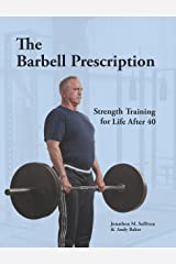 The Barbell Prescription: Strength Training for Life After 40 Kindle Edition