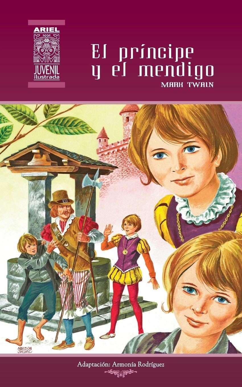 El príncipe y el mendigo: Volume 2 Ariel Juvenil Ilustrada: Amazon.es: Mark Twain, Armonía Rodríguez, Jesús Durán, Nelson Jácome, Rafael Díaz Ycaza: Libros