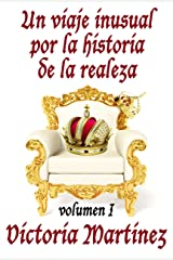 Un viaje inusual por la historia de la realeza, Volumen I (Spanish Edition) Kindle Edition