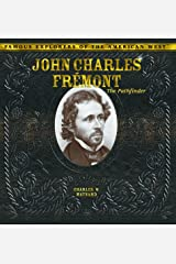 John Charles Fremont: The Pathfinder (Famous Explorers of the American West) Library Binding