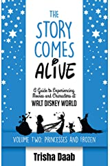 The Story Comes Alive [Volume Two: Disney Princesses and Frozen]: A Guide to Experiencing Movies and Characters at Walt Disney World Kindle Edition