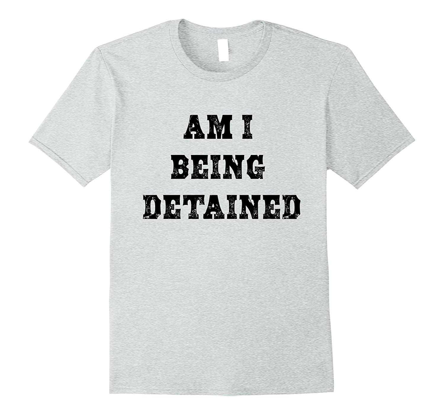 Am I Being Detained? TShirt-BN