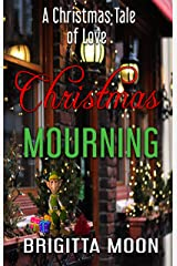 Christmas Mourning: A Christmas Tale of Love Kindle Edition