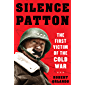 GENERAL PATTON A Date With Destiny: America's Greatest WWII Hero & First Casualty of the Cold War