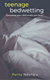 Teenage Bedwetting: Everything your child wishes you knew!