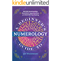 A Beginner's Guide to Numerology: Decode Relationships, Maximize Opportunities, and Discover Your Destiny