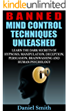 Banned Mind Control Techniques Unleashed: Learn The Dark Secrets Of Hypnosis, Manipulation, Deception, Persuasion, Brainwashing And Human Psychology (English Edition)