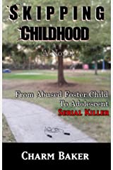 Skipping Childhood:  A Novel (From Abused Foster Child to Adolescent Serial Killer) Kindle Edition