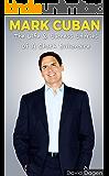 MARK CUBAN: The Life & Success Stories  Of A Shark Billionaire: Biography