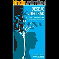 Desejo e decisão: Como a evolução da mente influencia nas nossas escolhas