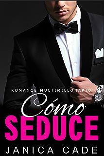Cómo seduce LIBRO 3: Romance multimillonario (Serie Contrato con un multimillonario) (Spanish
