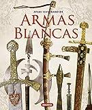 Armas blancas (Atlas Ilustrado)