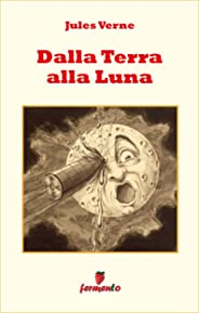 Dalla Terra alla Luna (Emozioni senza tempo) (Italian Edition)