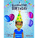 A Quarantine Birthday: A pandemic inspired birthday story for children (K-3) that supports Parents, Educators and Health Rela